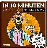 Endlich mitreden!: In 10 Minuten vom Plörre-Brüher zum Meister-Barista: Das perfekte Geschenk für den Mann: ein Buch!