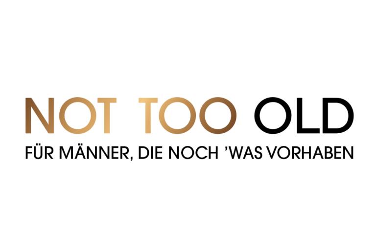 NOT TOO OLD – Für Männer, die noch 'was vorhaben